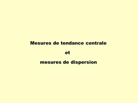 Mesures de tendance centrale et mesures de dispersion.