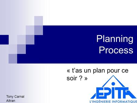 Planning Process « t'as un plan pour ce soir ? » Tony Carnal Altran.