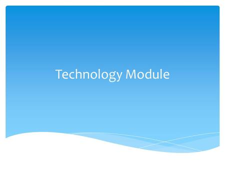Technology Module.  Technology is the application of knowledge and skills to make goods or to provide services.  It includes the tools and machines.