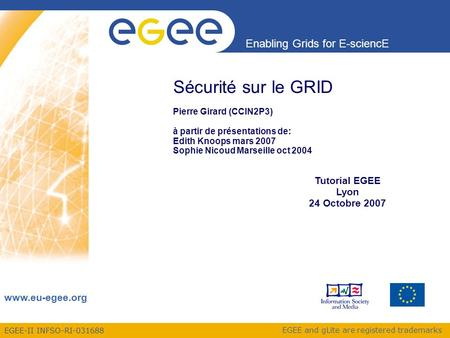 EGEE-II INFSO-RI-031688 Enabling Grids for E-sciencE www.eu-egee.org EGEE and gLite are registered trademarks Sécurité sur le GRID Pierre Girard (CCIN2P3)