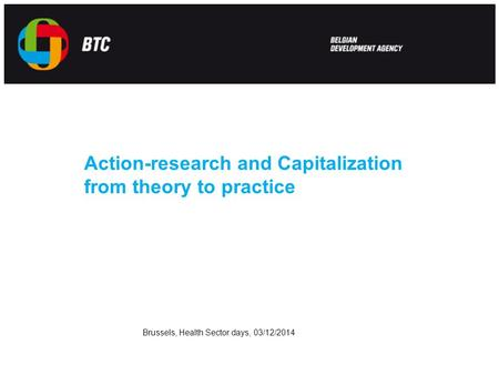 Action-research and Capitalization from theory to practice Brussels, Health Sector days, 03/12/2014.