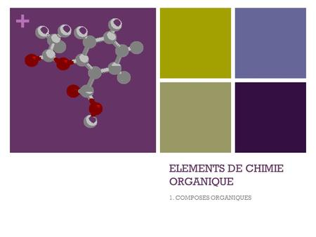 + ELEMENTS DE CHIMIE ORGANIQUE 1. COMPOSES ORGANIQUES.