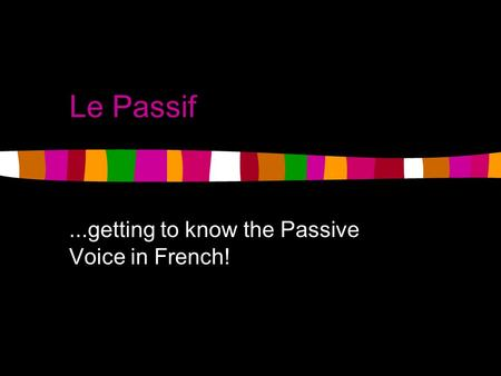 Le Passif...getting to know the Passive Voice in French!
