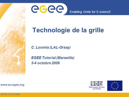 INFSO-RI-031688 Enabling Grids for E-sciencE www.eu-egee.org Technologie de la grille C. Loomis (LAL-Orsay) EGEE Tutorial (Marseille) 3-4 octobre 2006.