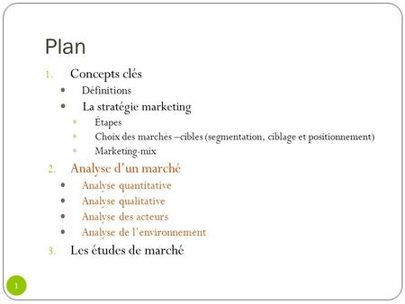 Plan 1. Concepts clés Définitions La stratégie marketing Étapes Choix des marchés –cibles (segmentation, ciblage et positionnement) Marketing-mix 2. Analyse.