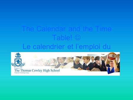 The Calendar and the Time Table! Le calendrier et l'emploi du temps.