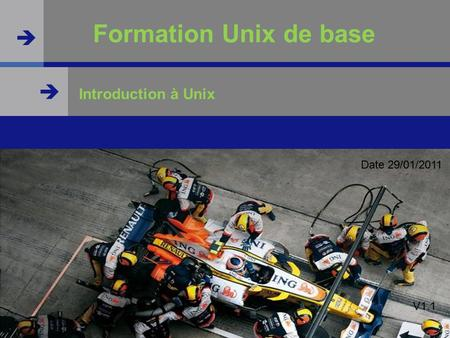   Formation Unix de base Introduction à Unix Date 29/01/2011 V1.1.