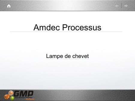 Amdec Processus Lampe de chevet. Analyse Diagramme processus MontageContrôle Emballa ge Stockag e Expediti on Stockag e Fabricati on Fourniture s Plannificati.