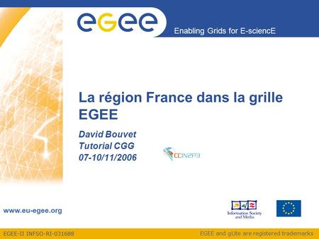 EGEE-II INFSO-RI-031688 Enabling Grids for E-sciencE www.eu-egee.org EGEE and gLite are registered trademarks La région France dans la grille EGEE David.