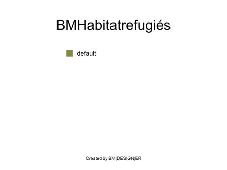 Created by BM|DESIGN|ER BMHabitatrefugiés default.