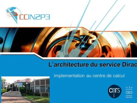L'architecture du service Dirac Implementation au centre de calcul.