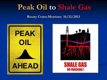 Peak Oil to Shale Gas Rotary Crans-Montana 16/12/2013.