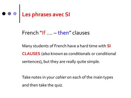 "Les phrases avec SI French ""If …. – then"" clauses Many students of French have a hard time with SI CLAUSES (also known as conditionals or conditional sentences),"