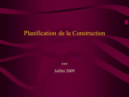 Planification de la Construction *** Juillet 2009.