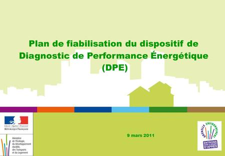 Plan de fiabilisation du dispositif de Diagnostic de Performance Énergétique (DPE) 9 mars 2011.