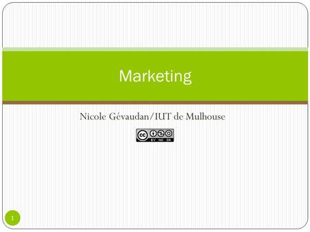 Nicole Gévaudan/IUT de Mulhouse 1 Marketing. Plan 1. Concepts clés Définitions La stratégie marketing Étapes Choix des marchés –cibles (segmentation,