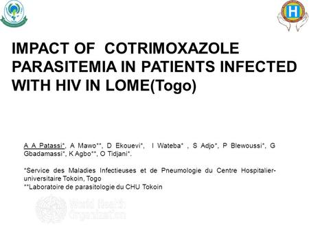 IMPACT OF COTRIMOXAZOLE PARASITEMIA IN PATIENTS INFECTED WITH HIV IN LOME(Togo) A A Patassi*, A Mawo**, D Ekouevi*, I Wateba*, S Adjo*, P Blewoussi*, G.