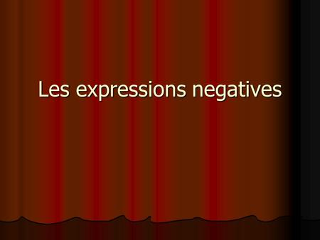 Les expressions negatives. Pourquoi? If you have an affirmative statement in French and you want to make it negative, you use a negative expression. If.