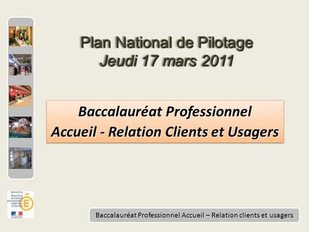 Baccalauréat Professionnel Accueil – Relation clients et usagers Baccalauréat Professionnel Accueil - Relation Clients et Usagers Baccalauréat Professionnel.