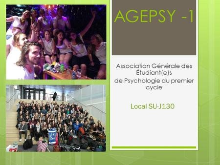 AGEPSY -1 Association Générale des Étudiant(e)s de Psychologie du premier cycle Local SU-J130.