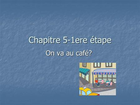Chapitre 5-1ere étape On va au café?. Making Suggestions and Excuses Suggestions: On va au café? On va au café? On fait du ski? On fait du ski? On joue.