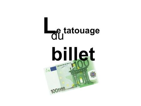 Le tatouage du billet.
