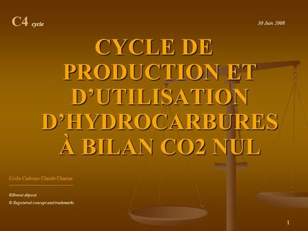 1 CYCLE DE PRODUCTION ET D'UTILISATION D'HYDROCARBURES À BILAN CO2 NUL C4 cycle Cycle Carbone Claude Charzat _____________________________________ ©Brevet.