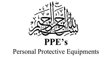 PPE's Personal Protective Equipments. PPE's The equipment which save you & your body from any hazard called Personal Protective Equipment (PPE's).