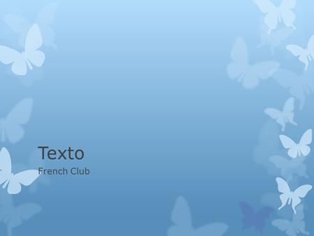 Texto French Club. Les Textos  Do you know what the following means in English?  Btw  G2g  Ttyl  L8r  Ttys  Lol  When texting was first invented,