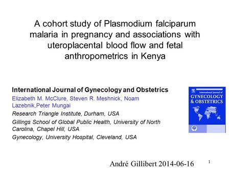 1 A cohort study of Plasmodium falciparum malaria in pregnancy and associations with uteroplacental blood flow and fetal anthropometrics in Kenya International.