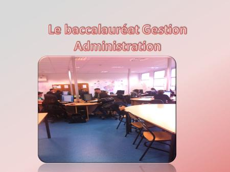Le baccalauréat Gestion Administration