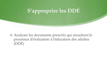 S'approprier les DDÉ  Analyser les documents prescrits qui encadrent le processus d'évaluation à l'éducation des adultes (DDÉ)