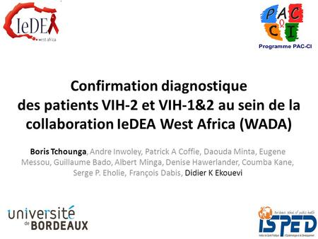 Confirmation diagnostique des patients VIH-2 et VIH-1&2 au sein de la collaboration IeDEA West Africa (WADA) Boris Tchounga, Andre Inwoley, Patrick A Coffie,