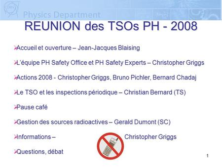 1 REUNION des TSOs PH - 2008  Accueil et ouverture – Jean-Jacques Blaising  L'équipe PH Safety Office et PH Safety Experts – Christopher Griggs  Actions.