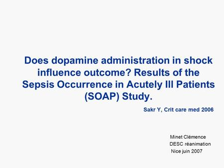 Does dopamine administration in shock influence outcome? Results of the Sepsis Occurrence in Acutely Ill Patients (SOAP) Study. Sakr Y, Crit care med 2006.