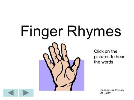 Finger Rhymes Click on the pictures to hear the words Eleanor Gee Primary MFL AST.