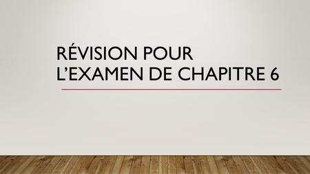 RÉVISION POUR L'EXAMEN DE CHAPITRE 6. FORMAT Reading – 2 sections, multiple choice Listening – 2 sections Passé compose – fill in the blank, no word bank.