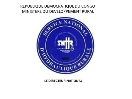 REPUBLIQUE DEMOCRATIQUE DU CONGO MINISTERE DU DEVELOPPEMENT RURAL LE DIRECTEUR NATIONAL.