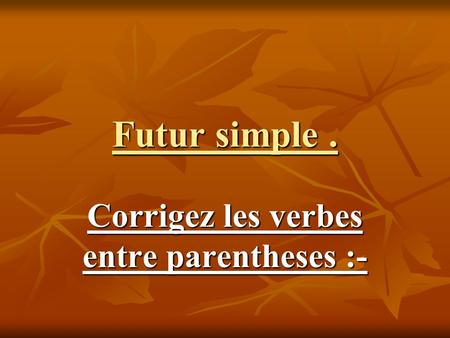 Futur simple. Corrigez les verbes entre parentheses :-