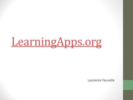 LearningApps.org Laurence Fauvelle. Du 2.0 ! « Multi-services & Multi-usages »