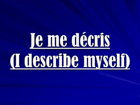 Je me décris (I describe myself). Je suis… Il / elle est… J'ai… Il / elle a… = I am =He / she is = I have = he / she has USEFUL STRUCTURES.