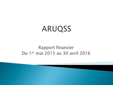 Rapport financier Du 1 er mai 2015 au 30 avril 2016.
