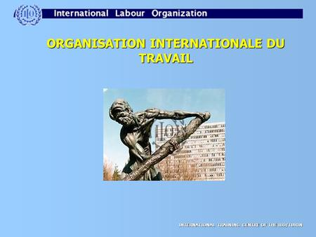 INTERNATIONAL TRAINING CENTRE OF THE ILO/TURIN ORGANISATION INTERNATIONALE DU TRAVAIL.