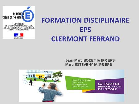 FORMATION DISCIPLINAIRE EPS CLERMONT FERRAND Jean-Marc BODET IA IPR EPS Marc ESTEVENY IA IPR EPS.