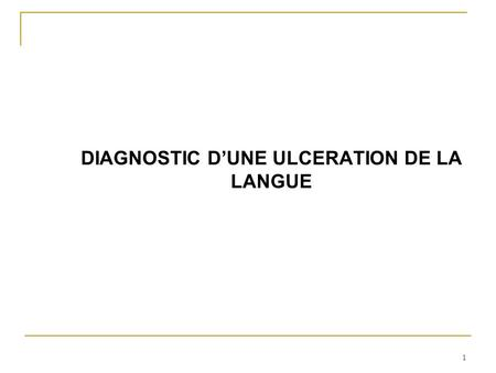 1 DIAGNOSTIC D'UNE ULCERATION DE LA LANGUE. PLAN : I. DEFENITION – GENERALITEES II. RAPPEL III. DIAGNOSTIC POSITIF IV. DIAGNOSTIC DIFFERENTIEL V. DIAGNOSTIC.