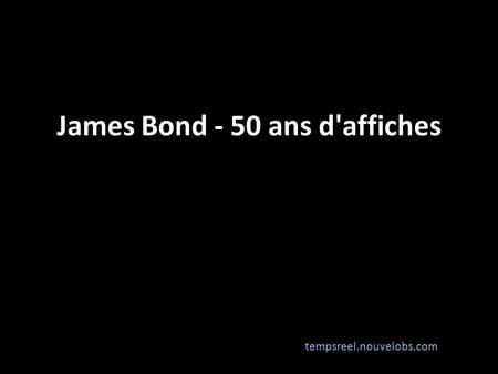 James Bond - 50 ans d'affiches tempsreel.nouvelobs.com.