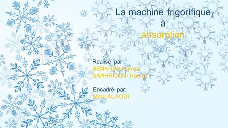 La machine frigorifique à absorption Realisé par : BENKHAY Hamza