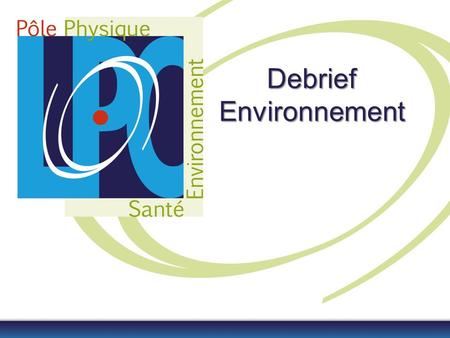 Debrief Environnement. Appreciation on Assessments Scientific quality & outputs –Very good Academic reputation & appeal –Very good Interaction with social,