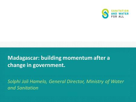 Madagascar: building momentum after a change in government. Solphi Joli Hamelo, General Director, Ministry of Water and Sanitation.