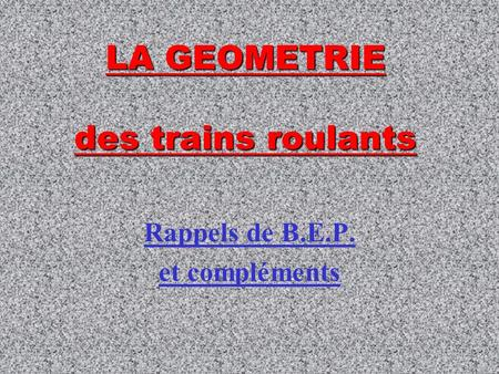 LA GEOMETRIE des trains roulants